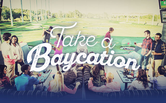 Take a Baycation