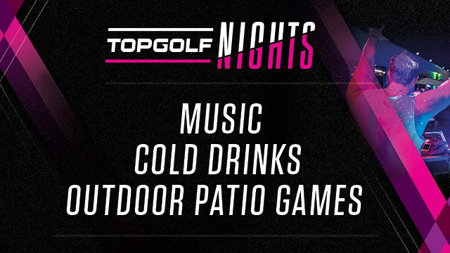 Topgolf Nights Every Friday and Saturday with Music and Cold Drinks